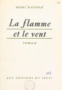 Henri Hatzfeld - La flamme et le vent.