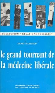 Henri Hatzfeld - Le grand tournant de la médecine libérale.