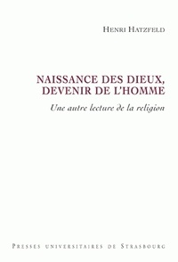 Henri Hatzfeld - Naissance des dieux, devenir de l'Homme - Une autre lecture de la religion.