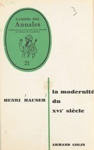 Henri Hauser - La modernité du XVIe siècle.