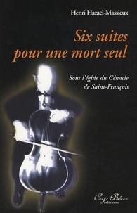 Henri Hazaël-Massieux - Six suites pour une mort seul.
