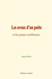 Henri Heine - Les aveux d'un poète - et les jeunes souffrances.