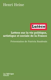 Henri Heine - Lutèce - Lettres sur la vie politique, artistique et sociale de la France.