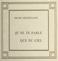 Henri Heinemann - Je ne te parle que du ciel.
