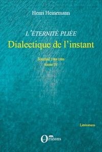 Henri Heinemann - L'eternité pliée - Tome 4, Dialectique de l'instant (1984-1986).