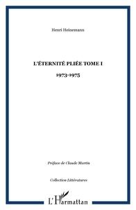 Henri Heinemann - L'éternité pliée - Tome 1, 1973-1975.