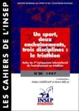 Henri Hélal et  Collectif - Un sport, deux enchaînements, trois disciplines : le triathlon. - Actes du 1er symposium international de l'entraînement en triathlon.
