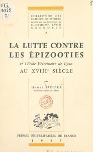 Henri Hours et  Universités de Clermont, Lyon, - La lutte contre les épizooties et l'École vétérinaire de Lyon au XVIIIe siècle.