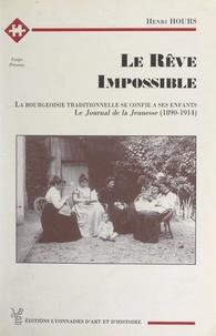 Henri Hours et Régis Ladous - Le rêve impossible - La bourgeoisie traditionnelle se confie à ses enfants. (Le journal de la jeunesse, 1890-1914).