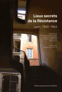 Henri Hours et Serge Curvat - Lieux secrets de la Résistance - Lyon, 1940-1944.