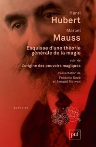 Henri Hubert et Marcel Mauss - Esquisse d'une théorie générale de la magie - Suivi de L'origine des pouvoirs magiques dans les sociétés australiennes.