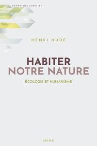 Henri Hude - Habiter notre nature - Ecologie et humanisme.
