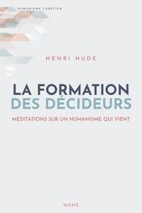 Henri Hude - La formation des décideurs - Méditations sur l'humanisme qui vient.