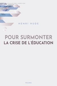 Henri Hude - Pour surmonter la crise de l'éducation.
