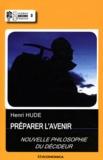 Henri Hude - Préparer l'avenir - Nouvelle philosophie du décideur.