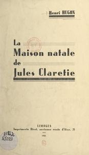 Henri Hugon et G. Dartout - La maison natale de Jules Claretie.