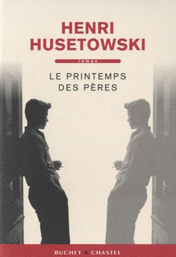Henri Husetowski - Le printemps des pères.
