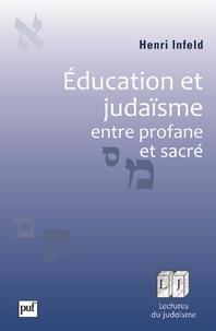 Henri Infeld - Education et judaïsme, entre profane et sacré.