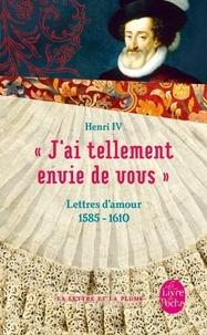 """Henri IV - """"J'ai tellement envie de vous"""" - Lettres d'amour 1585-1610."""