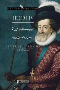 Henri IV - Lettres d'amour 1585-1610 - J'ai tellement envie de vous.