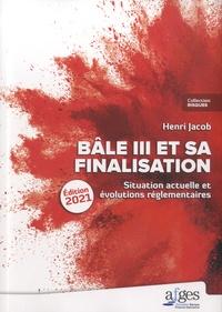 Henri Jacob - Bâle III et sa finalisation - Situation actuelle et évolutions réglementaires.