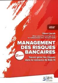 Henri Jacob - Management des risques bancaires - Savoir gérer les risques dans le contexte Bâle III.
