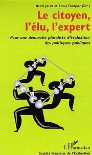 Henri Jacot et Annie Fouquet - Le citoyen, l'élu, l'expert - Pour une démarche pluraliste d'évaluation des politiques publiques.