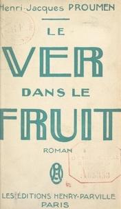 Henri-Jacques Proumen - Le ver dans le fruit.