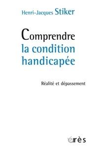 Henri-Jacques Stiker - Comprendre la condition handicapée - Réalité et dépassement.