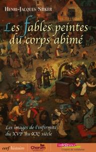 Henri-Jacques Stiker - Les fables peintes du corps abîmé - Les images de l'infirmité du XVIe au XXe siècle.