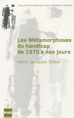 Henri-Jacques Stiker - Les métamorphoses du handicap de 1970 à nos jours - Soi-même, avec les autres.