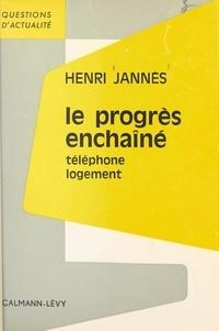 Henri Jannès - Le progrès enchaîné - Téléphone, logement.