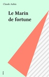 Henri-Jean Aubin - Le Marin de fortune.