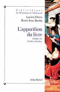 Henri-Jean Martin et Lucien Febvre - L'apparition du livre.