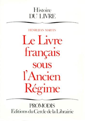 Henri-Jean Martin - Le Livre français sous l'Ancien régime.
