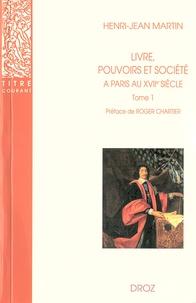 Henri-Jean Martin - Livre, pouvoirs et société à Paris au XVIIe siècle (1598-1701) - Tome 1.