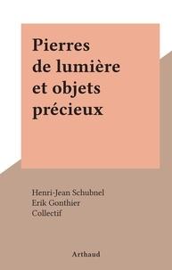Henri-Jean Schubnel et  Collectif - Pierres de lumière et objets précieux.