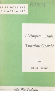 Henri Jego et Pierre Le Chevalier - L'Empire arabe, troisième Grand ?.