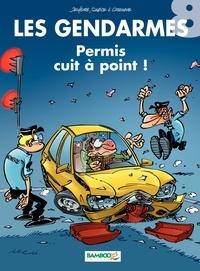 Henri Jenfèvre et Christophe Cazenove - Les Gendarmes Tome 8 : Permis cuit à point !.