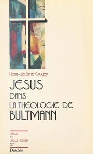 Henri-Jérôme Gagey et Joseph Doré - Jésus dans la théologie de Bultmann.