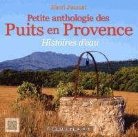 Henri Joannet - Petite anthologie des puits en Provence - Histoires d'eau.