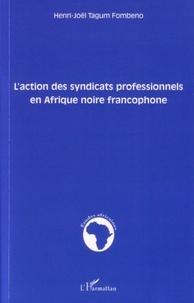 Henri-Joël Tagum Fombeno - L'action des syndicats professionnels en Afrique noire francophone.