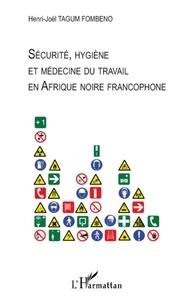Henri-Joël Tagum Fombeno - Sécurité, hygiène et médecine du travail en Afrique noire francophone.