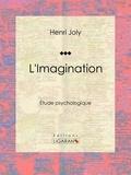 Henri Joly et  Delaunay - L'Imagination - Étude psychologique.