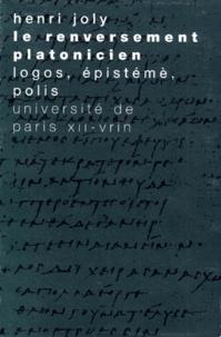 Henri Joly - LE RENVERSEMENT PLATONICIEN. - Logos, Epistème, Polis, 2ème édition.