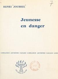 Henri Joubrel - Jeunesse en danger.