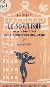 Henri Joubrel et Georges Heuyer - Le scoutisme dans l'éducation et la rééducation des jeunes.
