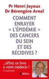 """Henri Joyeux et Bérengère Arnal - Comment enrayer """"l'épidémie"""" des cancers du sein et des récidives ?."""