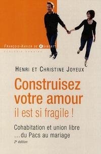 Henri Joyeux et Christine Joyeux - Construisez votre amour, il est si fragile ! - Cohabitation et union libre du Pacs au mariage.
