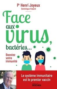 Henri Joyeux et Dominique Vialard - Face aux virus, bactéries... - Boostez votre immunité.